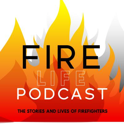Fire Life Podcast