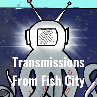 Transmissions From Fish City