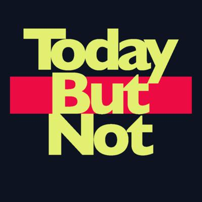 Today But Not