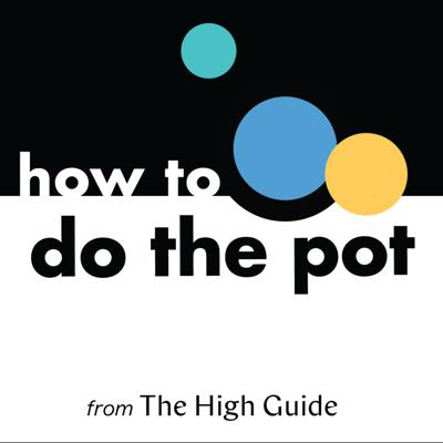 How to Do the Pot, brought to you by The High Guide, Every Woman's Cannabis Handbook.