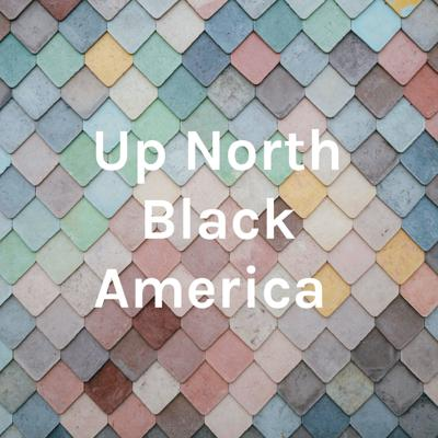 Up North Black America