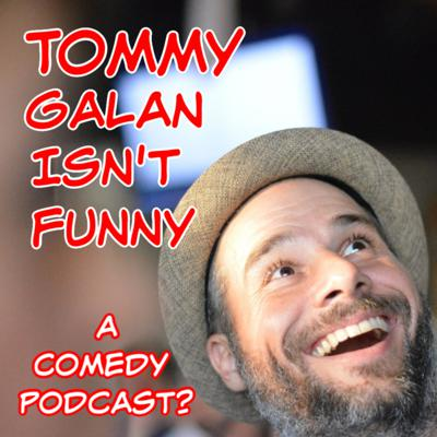 Tommy Galan Isn't Funny