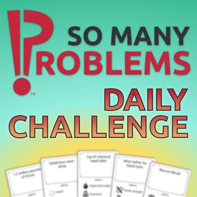 Daily challenges to hone your creative problem-solving and storytelling skills from So Many Problems™, the party game for people with problems. — — — One problem, five story elements. You pick three elements to use and improvise a hilarious solution! — — — Share yours and play the card game for free at SoManyProblems.com. Submit an idea for a new problem or story element and you might hear it in a future episode! — — — Put on your thinking cap, your creativity jacket, and your improvising shoes, and get ready to run full speed and pantsless into absurd scenarios every day!