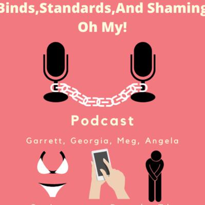 Binds, Standards, and Shaming Oh My!