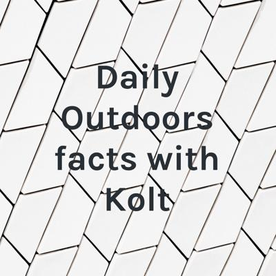 Daily Outdoors facts with Kolt