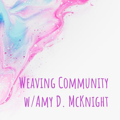 Weaving Community w/Amy D. McKnight