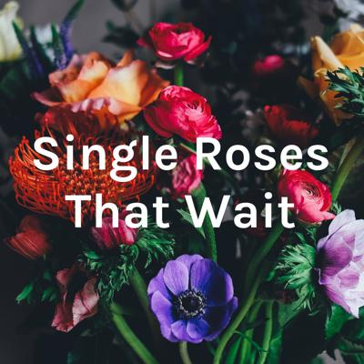 Single Roses That Wait