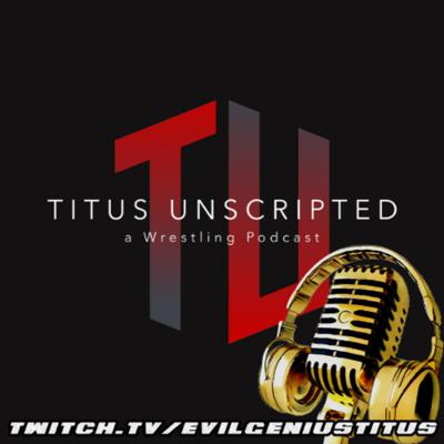 Titus Unscripted - a Wrestling Podcast