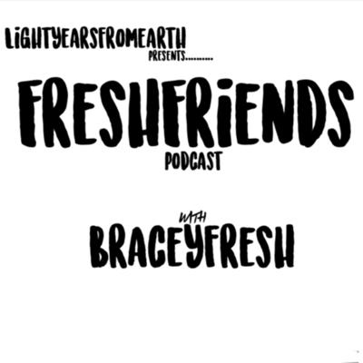 FreshFriends With BraceyFresh