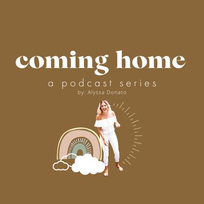 Coming Home Podcast by Alyssa Donato