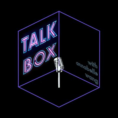 Talk Box with Annabelle Wang