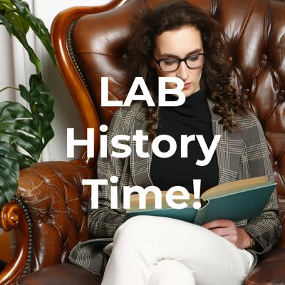 LAB History Time!