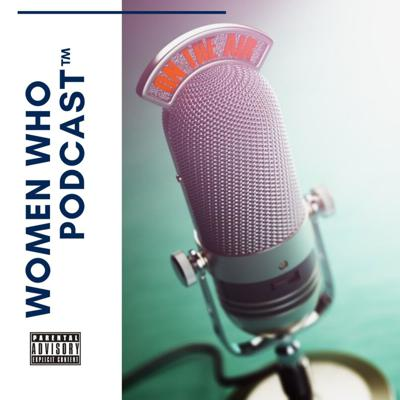 Women Who Podcast™