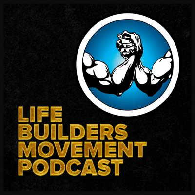 Life Builders Movement Podcast