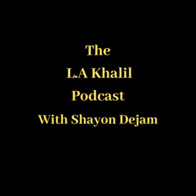 The L.A Khalil Podcast with Shayon Dejam
