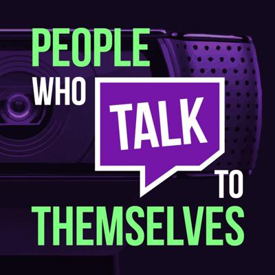 People Who Talk To Themselves - Self Care & Creativity For Twitch Streamers & Creators