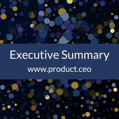 Executive Summary by Product CEO
