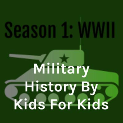 A podcast designed to be easy to understand by kids like me, the creator. I will teach not only about the ridiculously well-known battles but the lesser-known ones as well. It is unfair that while we talk about D-Day and Pearl Harbor so much, we ignore much of the rest, including the vehicles and logistics of the battles. In the first season, I will talk about the battles of World War II from D-Day to the Bulge, Stalingrad to Kursk. Please listen to our first few episodes with an open mind. I was just starting off, and they weren't very good.