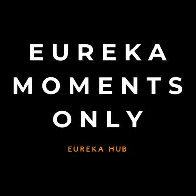 Eureka Moments Only