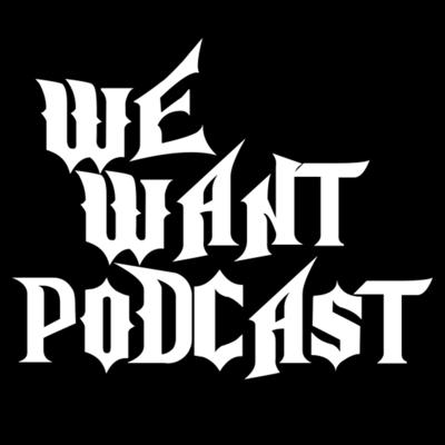 We Want Podcast