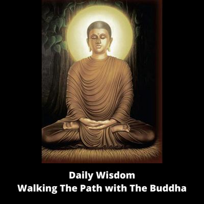 """Welcome to """"Daily Wisdom - Walking The Path with The Buddha"""