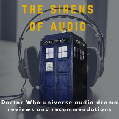 The Sirens of Audio - A Doctor Who Audio Universe Podcast