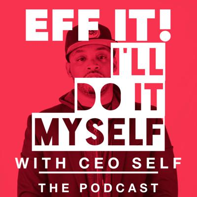 EFF IT! I'll Do It Myself Podcast with Ceo Self