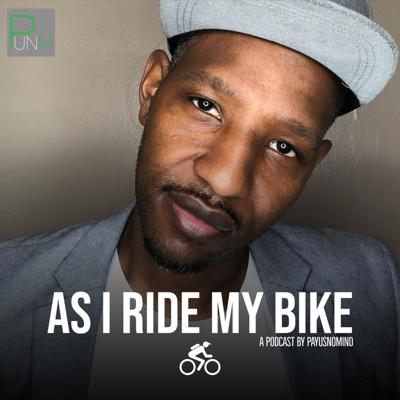 As I Ride My Bike - A PAYUSNOMIND Podcast