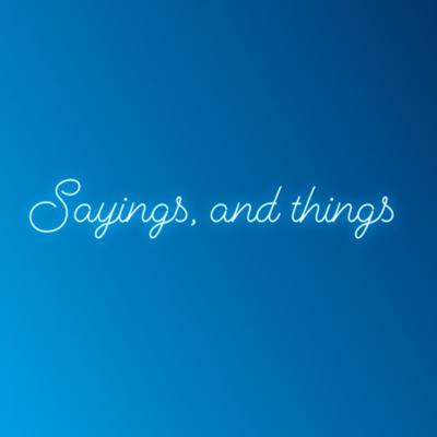 Sayings, and Things