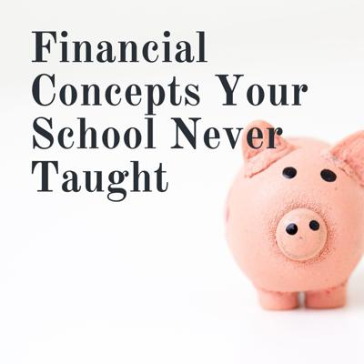 Financial Concepts Your School Never Taught