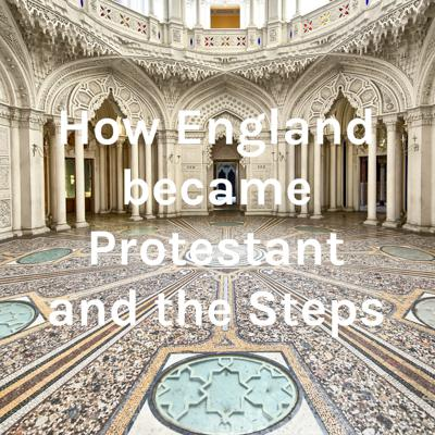 How England became Protestant and the Steps