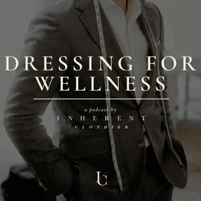Inherent Clothier presents Dressing For Wellness, a show where we aim to break down the walls of mental health stigmas by hosting authentic and inspiring conversations with people in the menswear community. We'll talk about how style has changed their lives for the better by empowering them and enhancing their confidence, and how style can do the same for you.