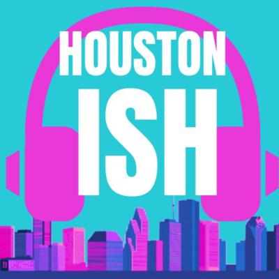 HOUSTON ish Podcast