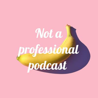 Not a professional podcast