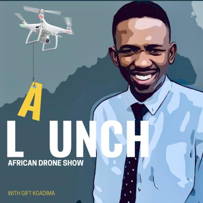 Launch, An African Drone Show   with Gift Kgadima