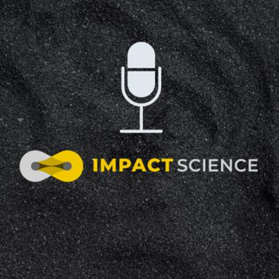 Impact Science Podcast