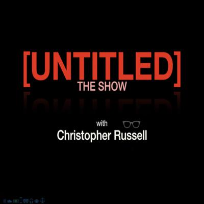 [UNTITLED] The Show: with Christopher Russell