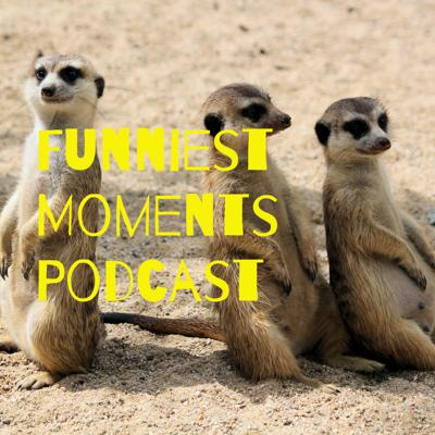 Funniest Moments Podcast