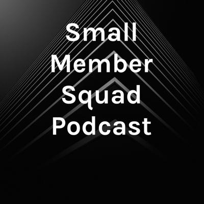Small Member Squad Podcast