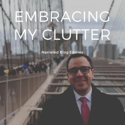 Embracing My Clutter / Narrated Blog Entries