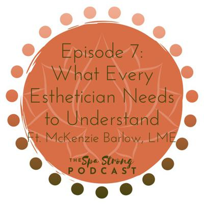 Episode 7 - What Every Esthetician Needs to Understand Ft. McKenzie Barlow, LME