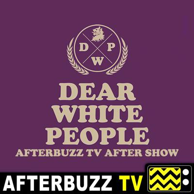Cover art for Dear White People S:2 | Rudy Martinez guests on Chapter 10 | AfterBuzz TV AfterShow