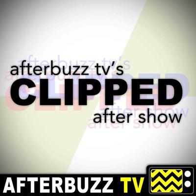 Cover art for Clipped S:1 | Pilot E:1 | AfterBuzz TV AfterShow