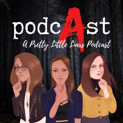 PodcAst: A Pretty Little Liars Podcast