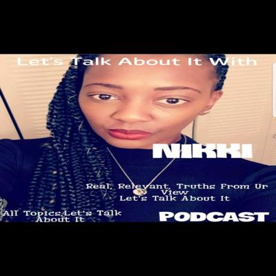 Let's Talk About It With Nikki Podcast