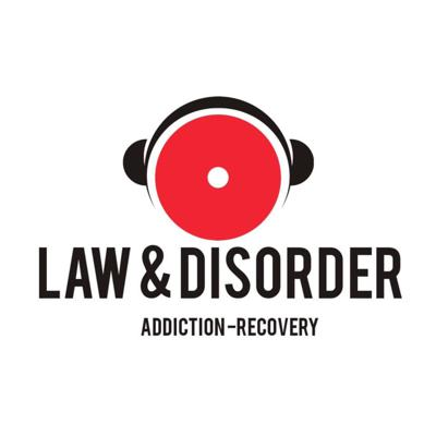 Law and Disorder - Addiction - Recovery