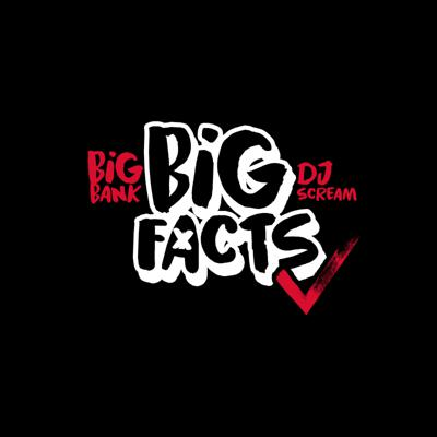 BIG BANK & DJ SCREAM Presents BIG FACTS Podcast