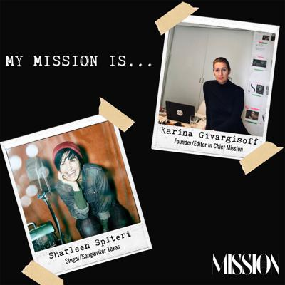 Mission Magazine Editor in Chief Karina Givargisoff and Texassinger songwriter Sharleen Spiteri speak to different icons about what their personal mission is that drives them. Support this podcast: https://anchor.fm/mission-magazine/support