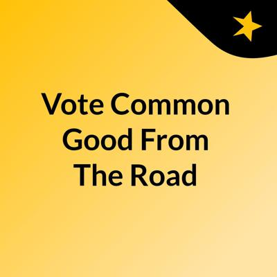 Vote Common Good From The Road