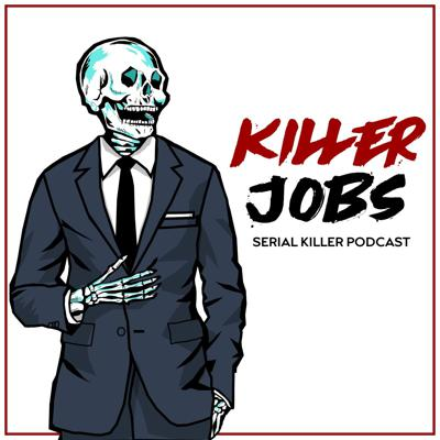 Killer Jobs: Serial Killer Podcast